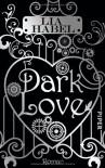 Dark Love: Roman - Lia Habel