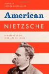 American Nietzsche: A History of an Icon and His Ideas - Jennifer Ratner-Rosenhagen