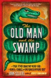 The Old Man and the Swamp: A True Story about My Weird Dad, a Bunch of Snakes, and One Ridiculous Road Trip - John Sellers