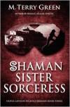 Shaman, Sister, Sorceress: Olivia Lawson Techno-Shaman - M. Terry Green