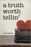 A Truth Worth Tellin' - Toni Teepell