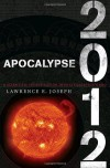 Apocalypse 2012: A Scientific Investigation into Civilization's End - Lawrence E. Joseph