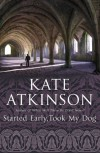 Started Early, Took My Dog (Jackson Brodie) - Kate Atkinson