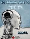 50 sfumature di Sci-Fi - Alexia Bianchini, Giuseppe Lippi, Daniela Barisone, Various
