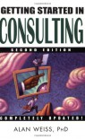 Getting Started in Consulting, Second Edition - Alan Weiss