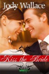 Kiss the Bride - Jody Wallace