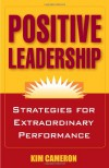 Positive Leadership: Strategies for Extraordinary Performance - Kim Cameron