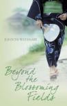 Beyond the Blossoming Fields - Jun'ichi Watanabe, Deborah Iwabuchi, Anna Isozaki