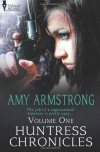Huntress Chronicles Volume One - Amy Armstrong
