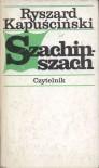 Szachinszach - Ryszard Kapuściński
