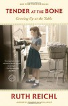 Tender at the Bone: Growing Up at the Table - Ruth Reichl