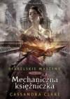 Mechaniczna księżniczka - Cassandra Clare