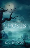 Ten Short Tales About Ghosts - K C Parton