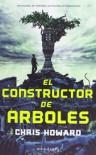 El constructor de árboles - Chris   Howard, Miguel Antón