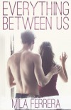 Everything Between Us - Mila Ferrera