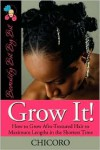 Grow It: How to Grow Afro-Textured Hair to Maximum Lengths in the Shortest Time - Chicoro