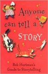 Anyone Can Tell a Story: Bob Hartman's Guide to Storytelling - Bob Hartman