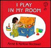 I Play in My Room - Anne F. Rockwell, Harlow Rockwell