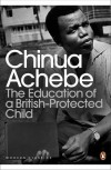 The Education of a British-Protected Child: Essays. Chinua Achebe - Chinua Achebe