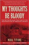 My Thoughts Be Bloody: The Bitter Rivalry That Led to the Assassination of Abraham Lincoln - Nora Titone,  Foreword by Doris Kearns Goodwin