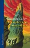 Die Prophezeiung Der Auserwählten - Marianne Curley
