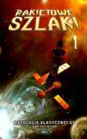 Rakietowe szlaki tom 1 - Roger Zelazny, Ursula K. Le Guin, Brian W. Aldiss, Gene Wolfe, James White, Ian Watson, Henry Kuttner, Theodore Sturgeon, Gordon R. Dickson, William Tenn, Dymitrij Bilenkin, Ilja Warszawski, Cyril M. Kornbluth, John Varley, Barrington John Bayley, Raphael A. Lafferty, Ju
