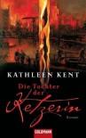 Die Tochter der Ketzerin - Kathleen Kent, Karin Dufner