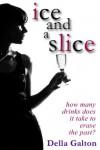 Ice and A Slice - Della Galton