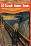 50 Classic Horror Books - Joseph Sheridan Le Fanu, H.P. Lovecraft, Bram Stoker, M.R. James, Edith Wharton