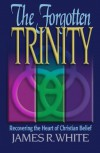 Forgotten Trinity, The - James R. White