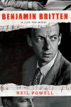 Benjamin Britten: A Life for Music - Neil Powell