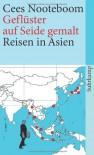 Geflüster Auf Seide Gemalt: Reisen In Asien - Cees Nooteboom