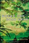 Where the Road Ends: A Home in the Brazilian Rainforest - Binka Le Breton