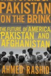 Pakistan on the Brink: The Future of America, Pakistan, and Afghanistan - Ahmed Rashid