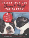 Things Your Dog Doesn't Want You to Know: Eleven Courageous Canines Tell All - Hy Conrad;Jeff Johnson