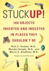 Stuck Up!: 100 Objects Inserted and Ingested in Places They Shouldn't Be - Rich E. Dreben, Murdoc Knight, Marty A. Sindhian