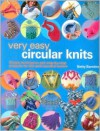Very Easy Circular Knits: Simple Techniques and Step-By-Step Projects for the Well-Rounded Knitter - Betty Barnden