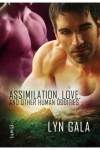 Assimilation, Love and Other Human Oddities -  Lyn Gala