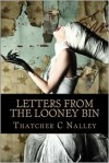Letters from the Looney Bin - Thatcher C Nalley