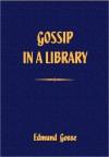 Gossip In A Library  - Edmund Gosse