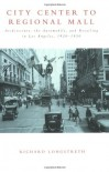 City Center to Regional Mall: Architecture, the Automobile, and Retailing in Los Angeles, 1920-1950 - Richard Longstreth