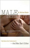 Male Sexuality: Why Women Don't Understand It-And Men Don't Either - Michael Bader