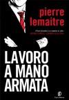Lavoro a mano armata - Pierre Lemaitre