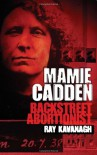 Mamie Cadden: Backstreet Abortionist - Ray Kavanagh