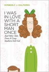 I Was in Love with a Short Man Once: And Other Tales from a Crazy Southern Irish Gal - Kimberly J Dalferes
