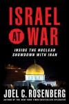 Israel at War : Inside the Nuclear Showdown with Iran - Joel C. Rosenberg