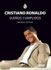 Cristiano Ronaldo: Suenos cumplidos / Dreams Come True (Spanish Edition) - Enrique Ortego