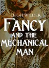 Fancy and the Mechanical Man - Leigh Wilder