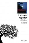 Le Cœur régulier - Olivier Adam