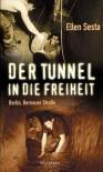 Der Tunnel In Die Freiheit: Berlin, Bernauer Strasse - Ellen Sesta